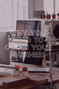 why you need to clean your business