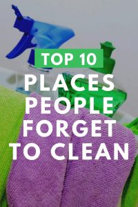 top 10 people forget to clean
