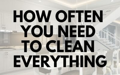 How Often You Need to Clean Everything